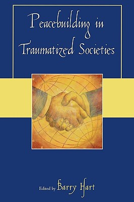 Peacebuilding In Traumatized Societies By Hart, Barry (EDT)